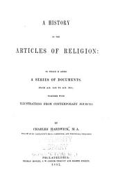 A History of the Articles of Religion: To which is Added a Series of Documents, from A. D. 1536 to A. D. 1615; Together with Illustrations from Contemporary Sources