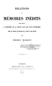 Relations et mémoires inédits pour servir à l'histoire de la France dans les pays d'outre-mer: Tirés des archives du Ministère de la marine et des colonies