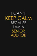 I Can t Keep Calm Because I Am A Senior Auditor