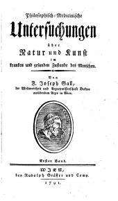 Philosophisch-Medicinische Untersuchungen über Natur und Kunst im kranken und gesunden Zustande des Menschen: Band 1