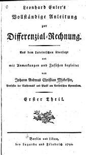 Leonhard Euler's Vollstandige Anleitung Zur Differenzial-rechnung: Aus Dem Lateineschen Ubersetzt und Mit Anmerkungen und Zusatzen Begleitet, Volume 1