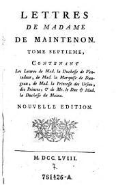 Les Lettres de Mad. la Duchesse de Ventadour, de Mad. la Marquise de Dangeau, de Mad. la Princesse des Ursins, des Princes, & de Mr. le Duc & mad. la Duchesse du Maine: 7