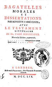 Bagatelles morales et dissertations par monsieur l'abbe Coyer; avec le testament litteraire de mr. l'abbe Desfontaines