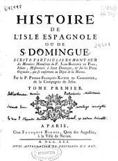 Histoire de l'Isle Espagnole ou de S. Domingue: ecrite particulierement sur des Memoires Manuscrits du P. Jean-Baptiste le Pers ... et sur les Pieces Originales, qui se conservent au Dépôt de la Marine