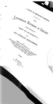 A Study in Comparative Symbolics: The Lutheran Movement in England During the Reigns of Henry VIII. and Edward VI. and Its Literary Monuments