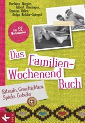 Das Familien-Wochenendbuch : Rituale, Geschichten, Spiele, Gebete. Für 52 Wochenenden