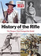 TIME-LIFE History of the Rifle: The Weapon That Changed the World