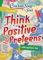Chicken Soup for the Soul  Think Positive for Preteens PDF