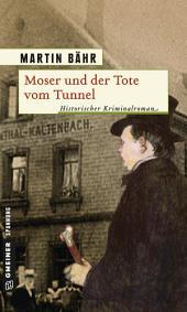 Moser und der Tote vom Tunnel: Historischer Kriminalroman