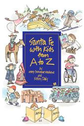 Santa Fe with Kids from A to Z: Top Things to See, Top Things to Do, Top Day Trips, Top Museums, Plus Kid-friendly Restaurants and an Annual Calendar of Not-to-miss Events