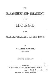 The Management and Treatment of the Horse in the Stable, Field, and on the Road
