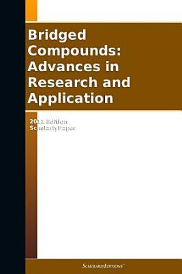 Bridged Compounds: Advances in Research and Application: 2011 Edition