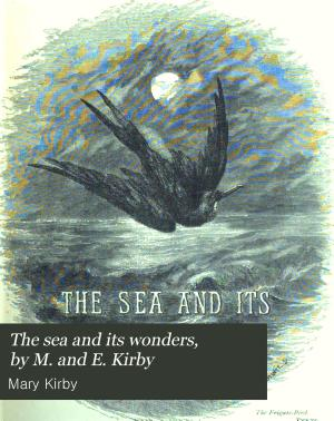 The sea and its wonders  by M  and E  Kirby PDF