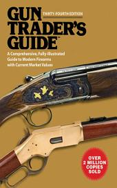 Gun Trader?s Guide, Thirty-Fourth Edition: A Comprehensive, Fully-Illustrated Guide to Modern Firearms with Current Market Values
