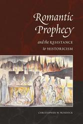 Romantic Prophecy and the Resistance to Historicism PDF