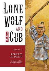 Lone Wolf and Cub Volume 25: Perhaps in Death: Volume 25