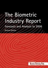 The Biometric Industry Report - Forecasts and Analysis to 2006: Edition 2