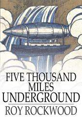Five Thousand Miles Underground: The Mystery of the Center of the Earth