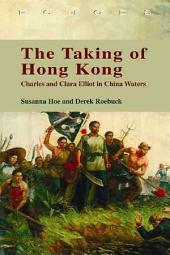 The Taking of Hong Kong: Charles and Clara Elliot in China Waters