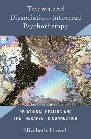 Trauma and Dissociation Informed Psychotherapy  Relational Healing and the Therapeutic Connection