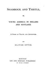 Shamrock and Thistle: Or, Young America in Ireland and Scotland. A Story of Travel and Adventure