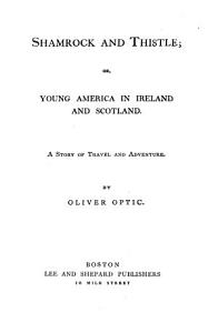 Shamrock and Thistle  Or  Young America in Ireland and Scotland PDF