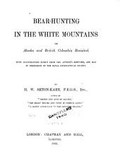 Bear-hunting in the White Mountains: Or, Alaska and British Columbia Revisited ...