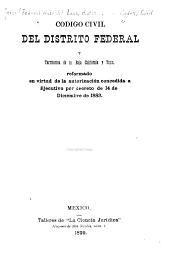 Codigo civil del Distrito Federal y territorios de la Baja California y Tepic, reformado en virtud de la autorización concedida a ejecutivo por decreto de 14 de diciembre de 1883