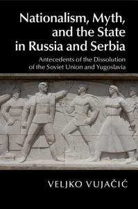 Nationalism  Myth  and the State in Russia and Serbia PDF