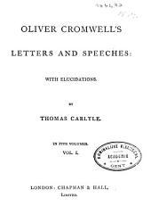 Oliver Cromwell's Letters and Speeches: In Five Volumes