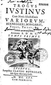 Trogus Justinus cum notis selectissimis variorum, Berneggeri, Bongarsy, Vossy, Thysy, etc. Editio accuratissima, accurante S. D. M. C. (i. e. Cornelio Schrevelio)