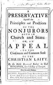 A preservative against the principles and practices of the Nonjurors both in church and state. Or, An appeal to the consciences and common sense of the Christian laity
