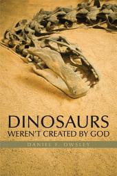 Dinosaurs Weren't Created by God