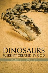 Dinosaurs Weren t Created by God PDF