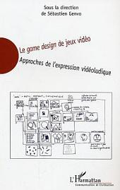Le game design de jeux vidéo: Approches de l'expression vidéoludique