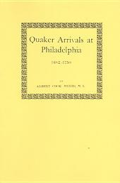 Quaker Arrivals at Philadelphia, 1682-1750: Being a List of Certificates of Removal Received at Philadelphia Monthly Meeting of Friends