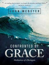 Confronted by Grace: Pastoral Meditations from a Systematic Theologian