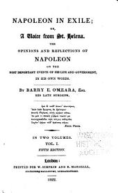 Napoleon in Exile, Or, A Voice from St. Helena: The Opinions and Reflections of Napoleon on the Most Important Events of His Life and Government in His Own Words