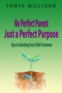 No Perfect Parent, Just a Perfect Purpose: Keys to Unlocking Every Child's Greatness