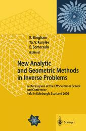 New Analytic and Geometric Methods in Inverse Problems: Lectures given at the EMS Summer School and Conference held in Edinburgh, Scotland 2000