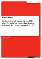 Die Europ  ische B  rgerinitiative  EBI   Mittel f  r mehr Integration  Legitimation und gegen das Demokratiedefizit der EU  PDF