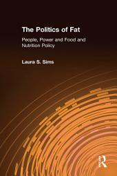 The Politics of Fat: People, Power and Food and Nutrition Policy: People, Power and Food and Nutrition Policy