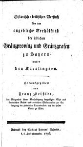 Historisch-kritischer Versuch über das angebliche Verhältniß der östlichen Gränzprovinz und Gränzgrafen zu Bayern unter den Karolingern: Thomas Dolliner ; hrsg. von Franz Oelsler