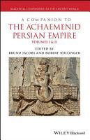A Companion to the Achaemenid Persian Empire PDF