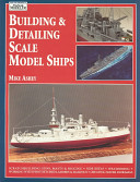 Building and Detailing Scale Model Ships PDF
