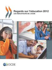 Regards sur l'éducation 2012 Les indicateurs de l'OCDE: Les indicateurs de l'OCDE