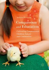 Compassion and Education: Cultivating Compassionate Children, Schools and Communities