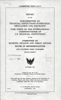 Report of the Subcommittee on Financial Institutions Supervision  Regulation and Insurance  Task Force on the International Competitiveness of U S  Financial Institutions of the Committee on Banking  Finance  and Urban Affairs  House of Representatives  One Hundred First Congress  Second Session PDF