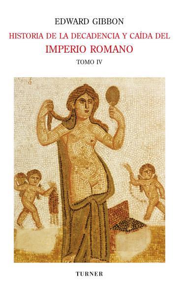 Historia De La Decadencia Y Ca Da Del Imperio Romano Tomo Iv