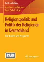 Religionspolitik und Politik der Religionen in Deutschland: Fallstudien und Vergleiche